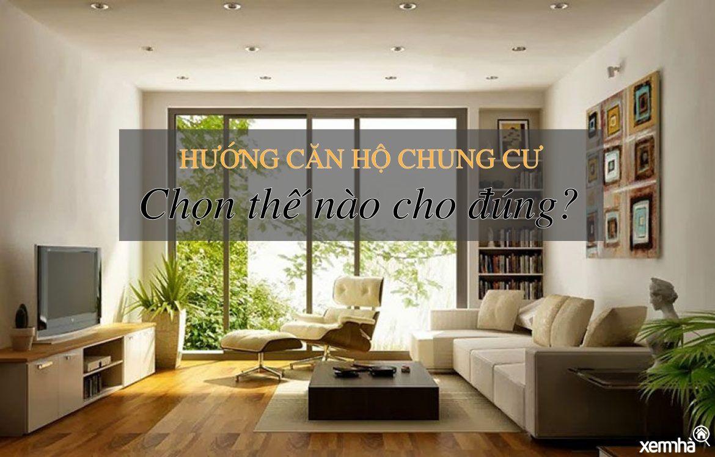 Cách chọn hướng căn hộ chung cư giúp mang lại tài lộc cho gia chủ